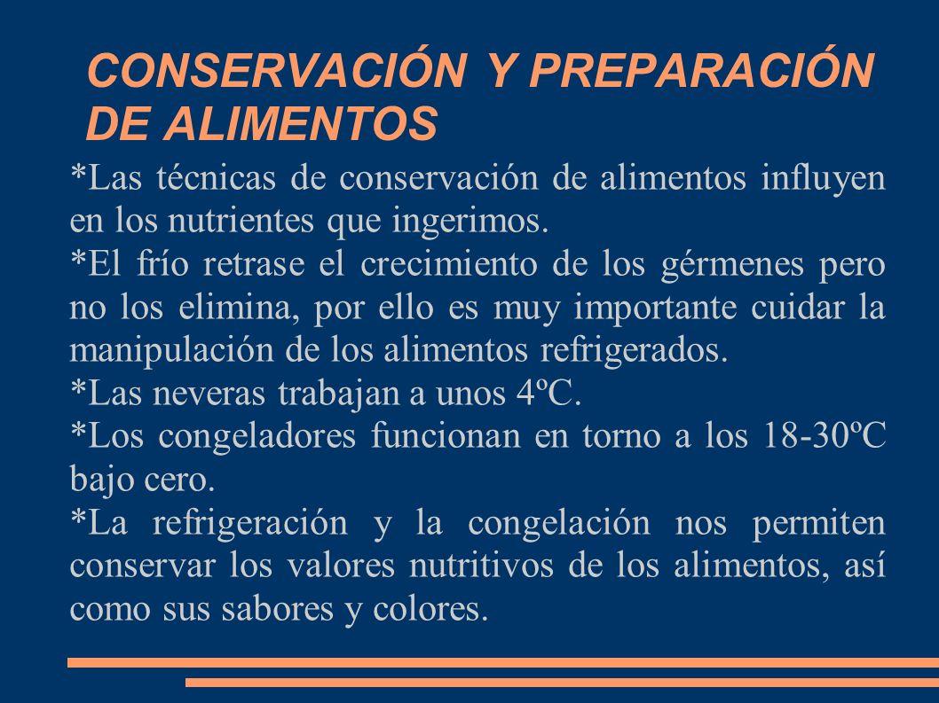 CONSERVACIÓN Y PREPARACIÓN DE ALIMENTOS *Las técnicas de conservación de alimentos influyen en los nutrientes que ingerimos. *El frío retrase el creci