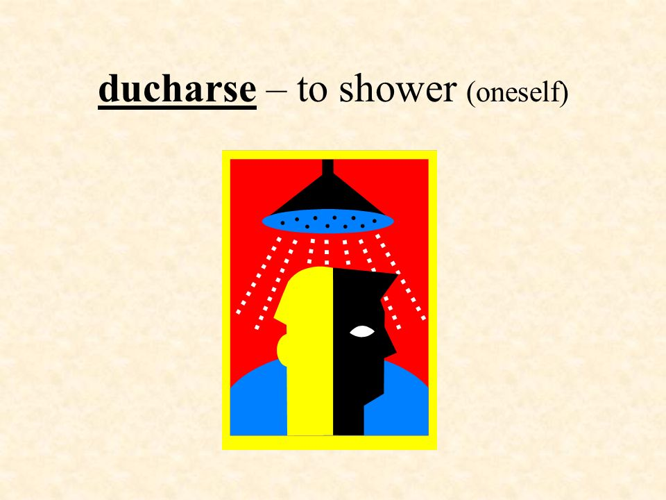 ducharse – to shower (oneself)