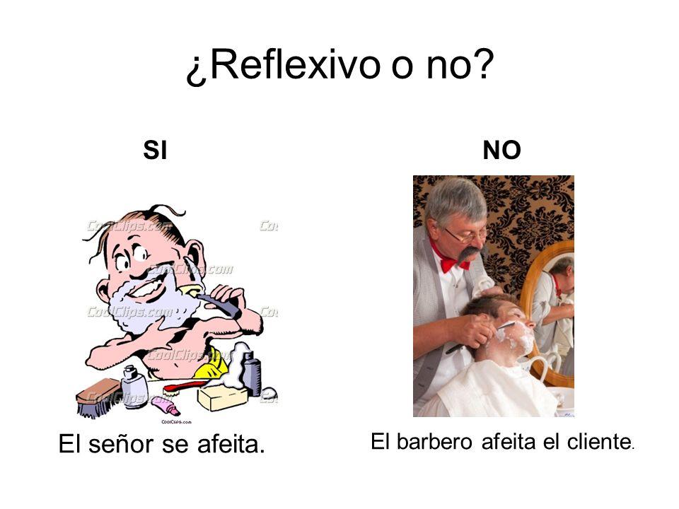 ¿Reflexivo o no? El señor se afeita. El barbero afeita el cliente. SINO