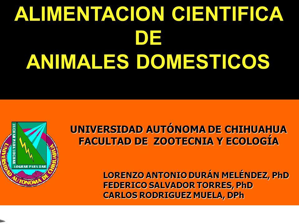 UNIVERSIDAD AUTÓNOMA DE CHIHUAHUA FACULTAD DE ZOOTECNIA Y ECOLOGÍA LORENZO ANTONIO DURÁN MELÉNDEZ, PhD FEDERICO SALVADOR TORRES, PhD CARLOS RODRIGUEZ