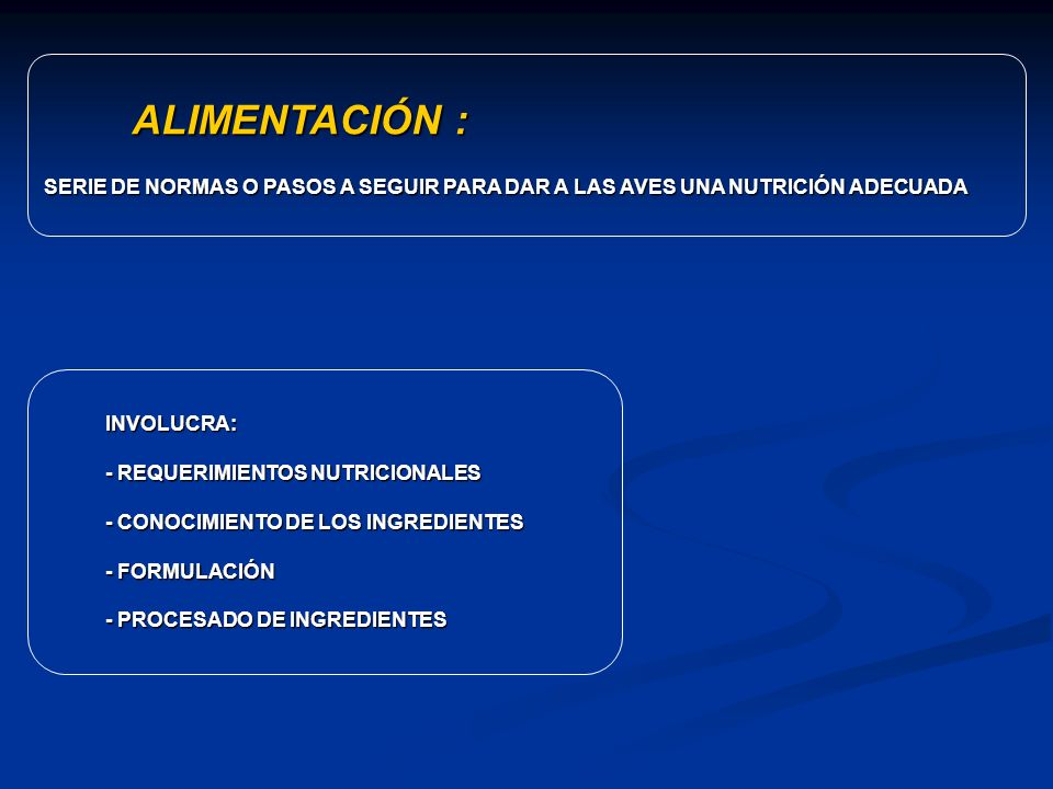 ALIMENTACIÓN : SERIE DE NORMAS O PASOS A SEGUIR PARA DAR A LAS AVES UNA NUTRICIÓN ADECUADA INVOLUCRA: - REQUERIMIENTOS NUTRICIONALES - CONOCIMIENTO DE