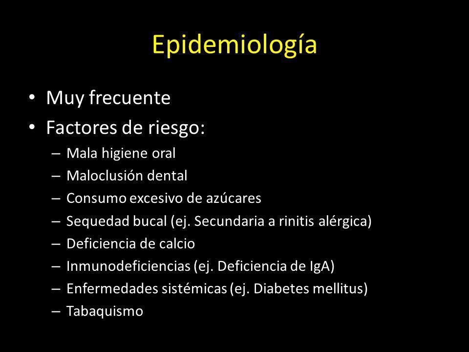 Epidemiología Muy frecuente Factores de riesgo: – Mala higiene oral – Maloclusión dental – Consumo excesivo de azúcares – Sequedad bucal (ej. Secundar
