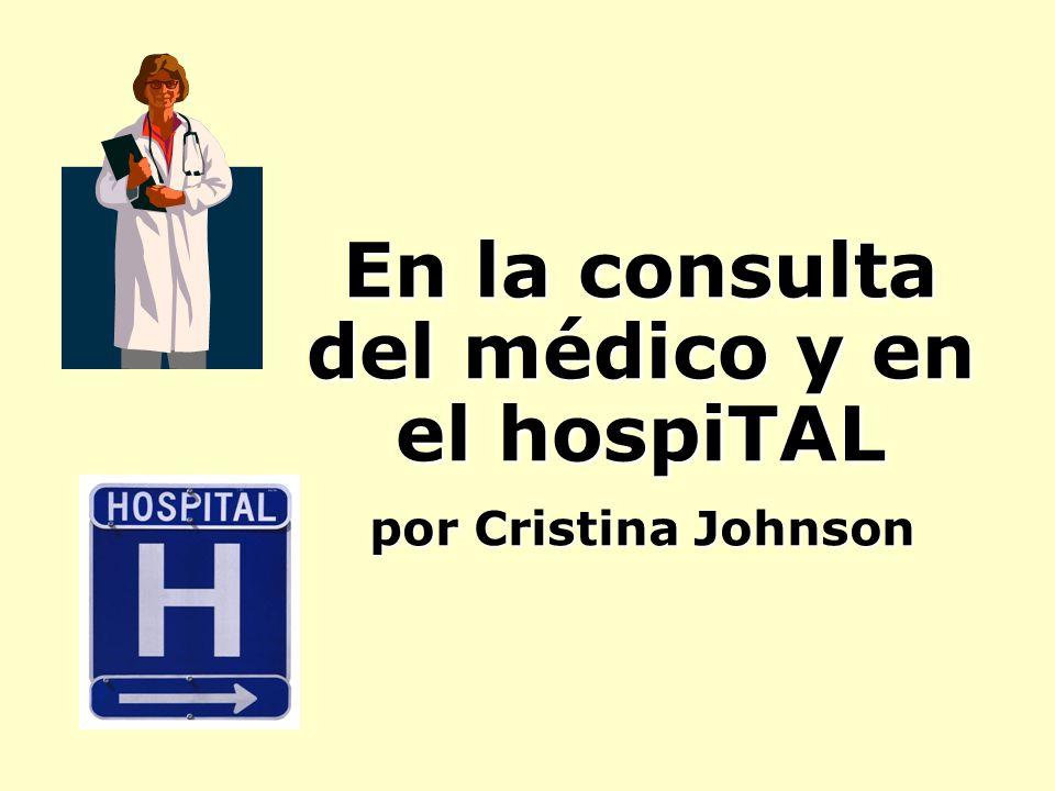En la consulta del médico y en el hospiTAL por Cristina Johnson