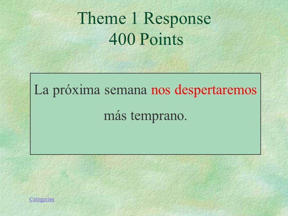 Categories La próxima semana (despertarse) más temprano. Theme 1 Prompt 400 Points