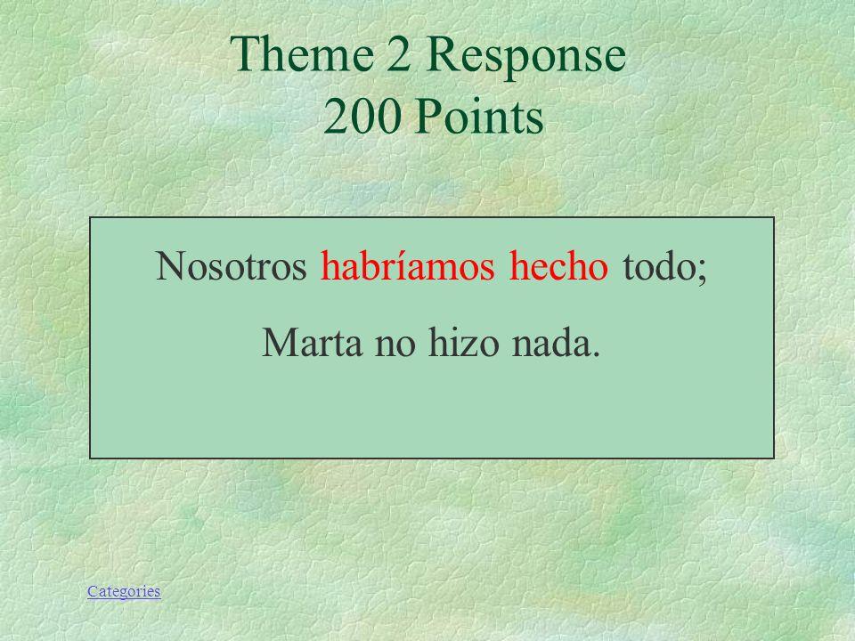 Categories Theme 2 Prompt 200 Points Nosotros (hacer) todo; Marta no hizo nada.