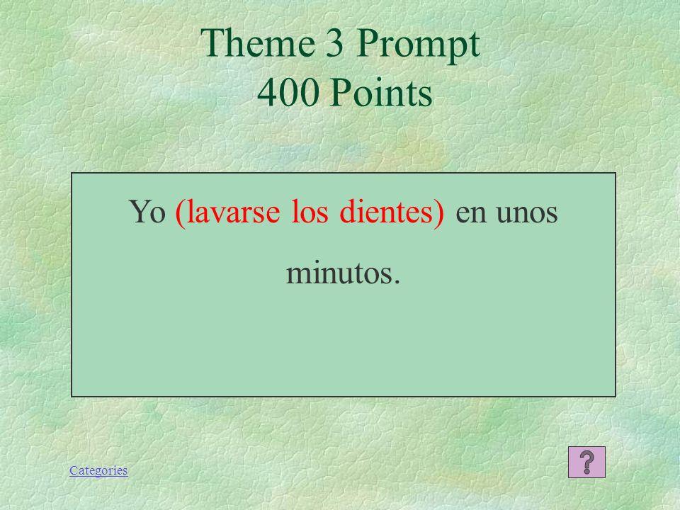 Categories Theme 3 Response 300 Points Ellos van a acostarse pronto. Ellos se van a acostar pronto. Ellos se acostarán pronto.