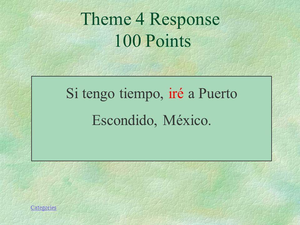 Categories Si tengo dinero, (ir) a Puerto Escondido, México. Theme 4 Prompt 100 Points