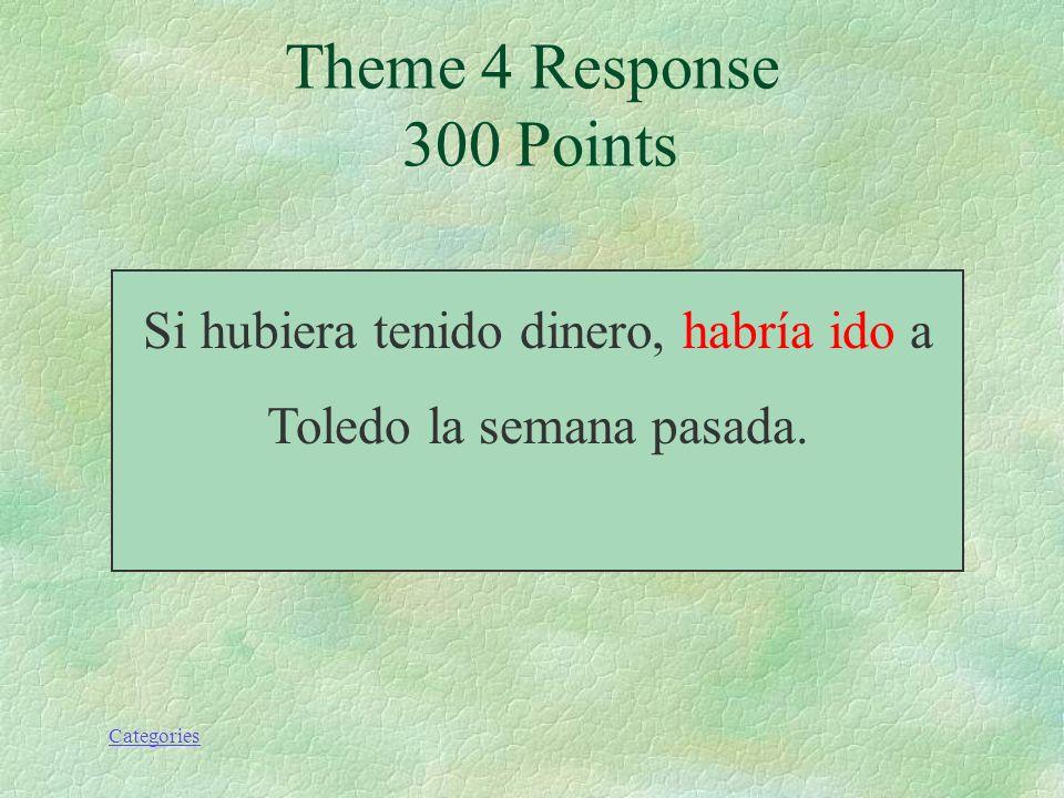 Categories Theme 4 Prompt 300 Points Si hubiera tenido dinero, (ir) a Toledo la semana pasada.