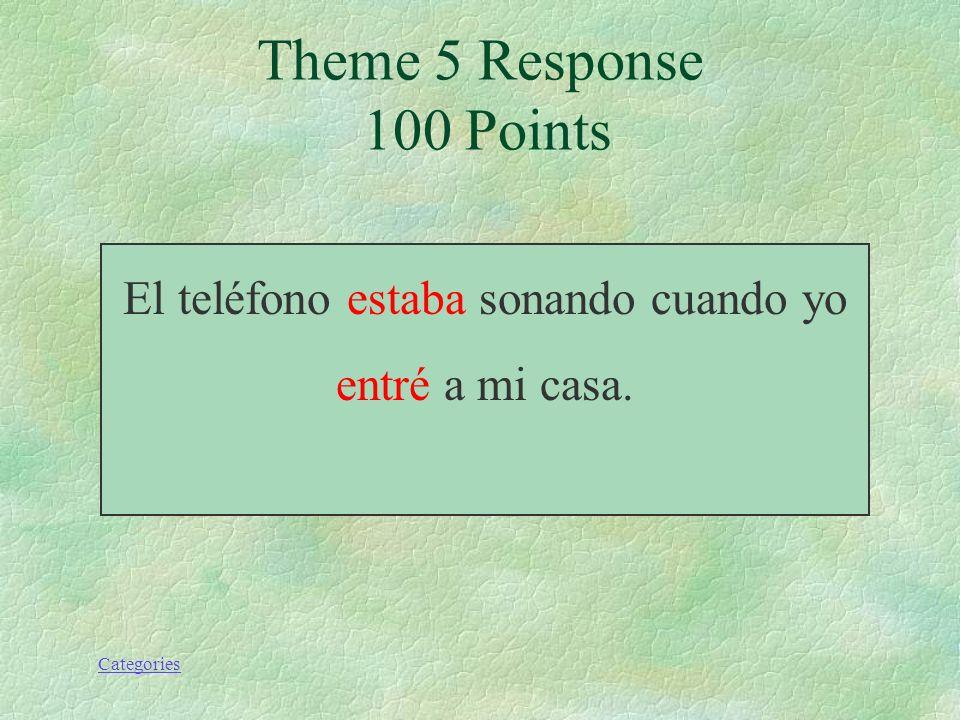 Categories El teléfono (estar) sonando cuando yo (entrar) a la casa. Theme 5 Prompt 100 Points