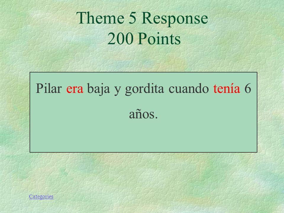 Categories Theme 5 Prompt 200 Points Pilar (ser) baja y gordita cuando (tener) 6 años.