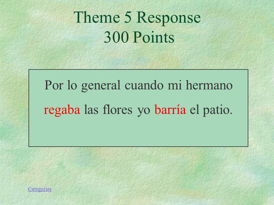 Categories Theme 5 Prompt 300 Points Por lo general cuando mi hermano (regar) las flores, yo (barrer) el patio.