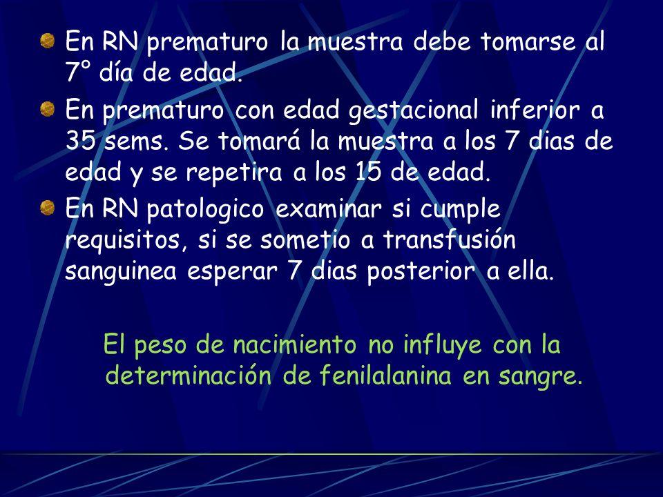 En RN prematuro la muestra debe tomarse al 7° día de edad. En prematuro con edad gestacional inferior a 35 sems. Se tomará la muestra a los 7 dias de