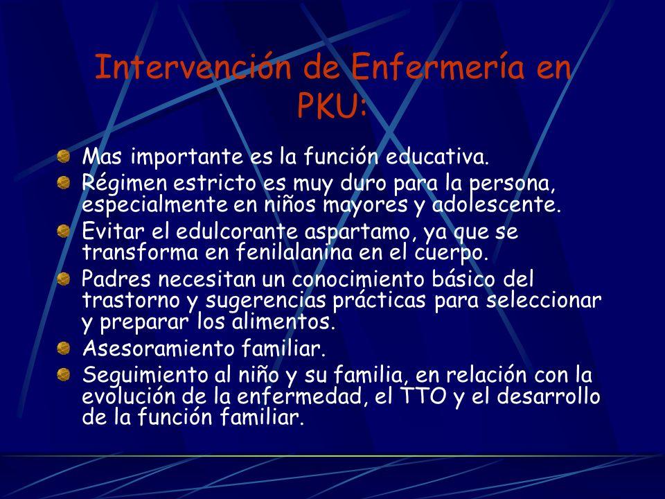 Intervención de Enfermería en PKU: Mas importante es la función educativa. Régimen estricto es muy duro para la persona, especialmente en niños mayore