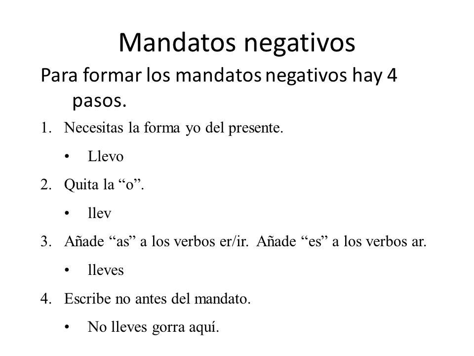 Mandatos negativos Para formar los mandatos negativos hay 4 pasos.