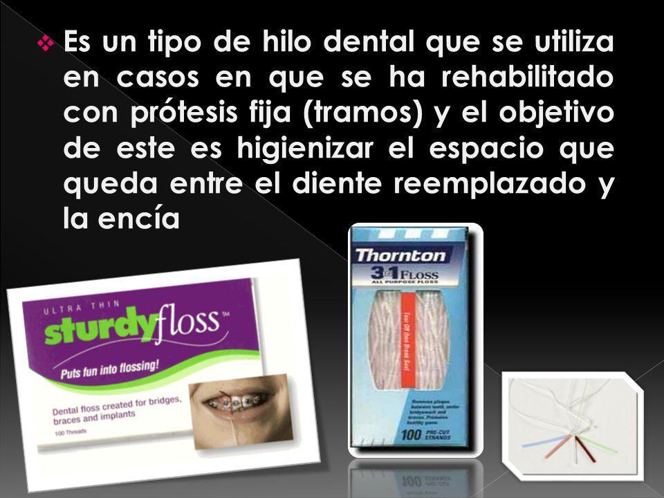 Es un tipo de hilo dental que se utiliza en casos en que se ha rehabilitado con prótesis fija (tramos) y el objetivo de este es higienizar el espacio