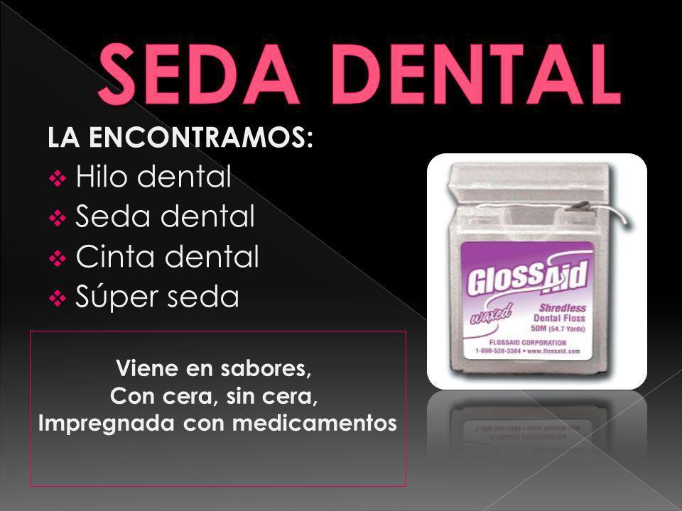 LA ENCONTRAMOS: Hilo dental Seda dental Cinta dental Súper seda Viene en sabores, Con cera, sin cera, Impregnada con medicamentos