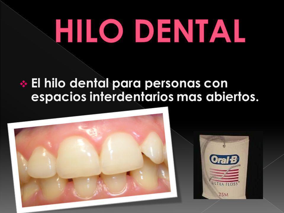 El hilo dental para personas con espacios interdentarios mas abiertos.
