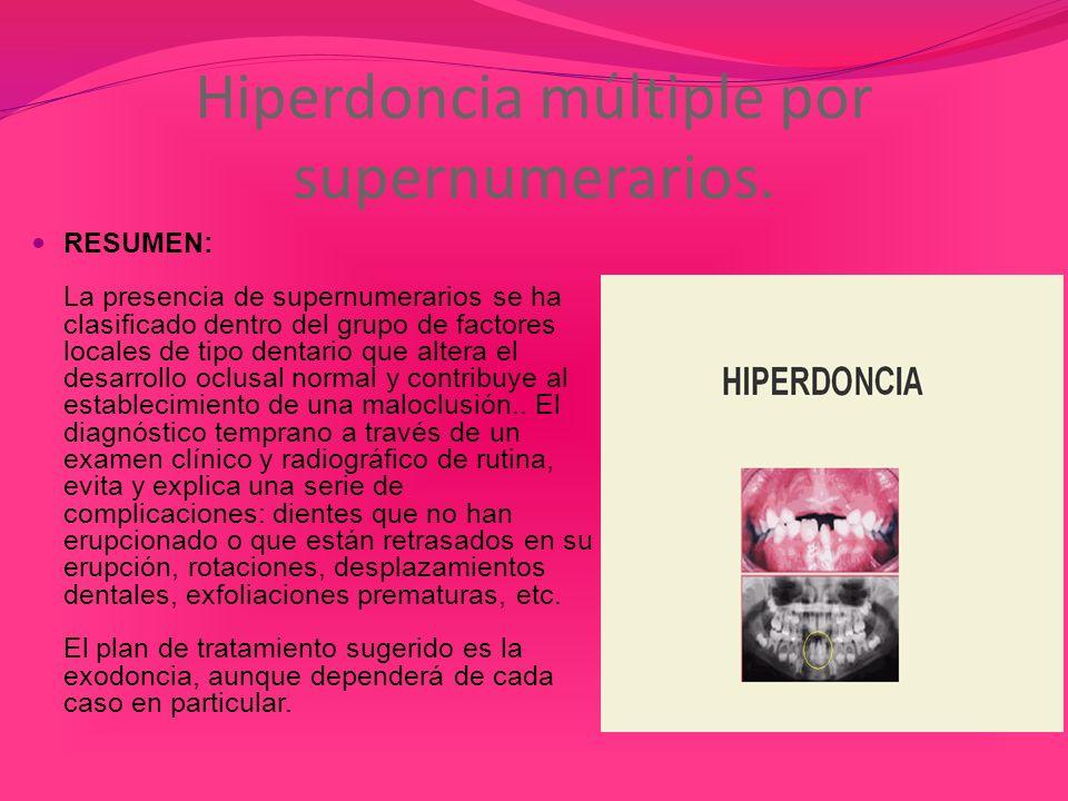 Hiperdoncia múltiple por supernumerarios. RESUMEN: La presencia de supernumerarios se ha clasificado dentro del grupo de factores locales de tipo dent