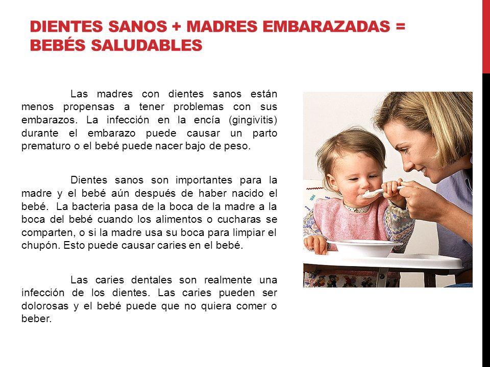DIENTES SANOS + MADRES EMBARAZADAS = BEBÉS SALUDABLES Las madres con dientes sanos están menos propensas a tener problemas con sus embarazos. La infec