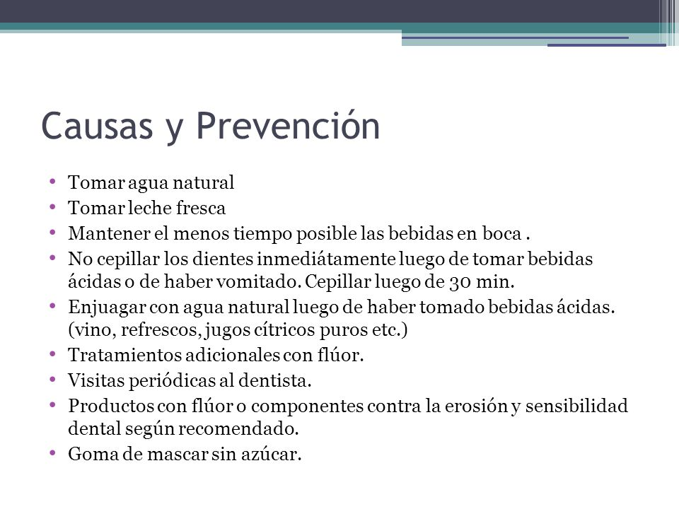 Causas y Prevención Tomar agua natural Tomar leche fresca Mantener el menos tiempo posible las bebidas en boca. No cepillar los dientes inmediátamente