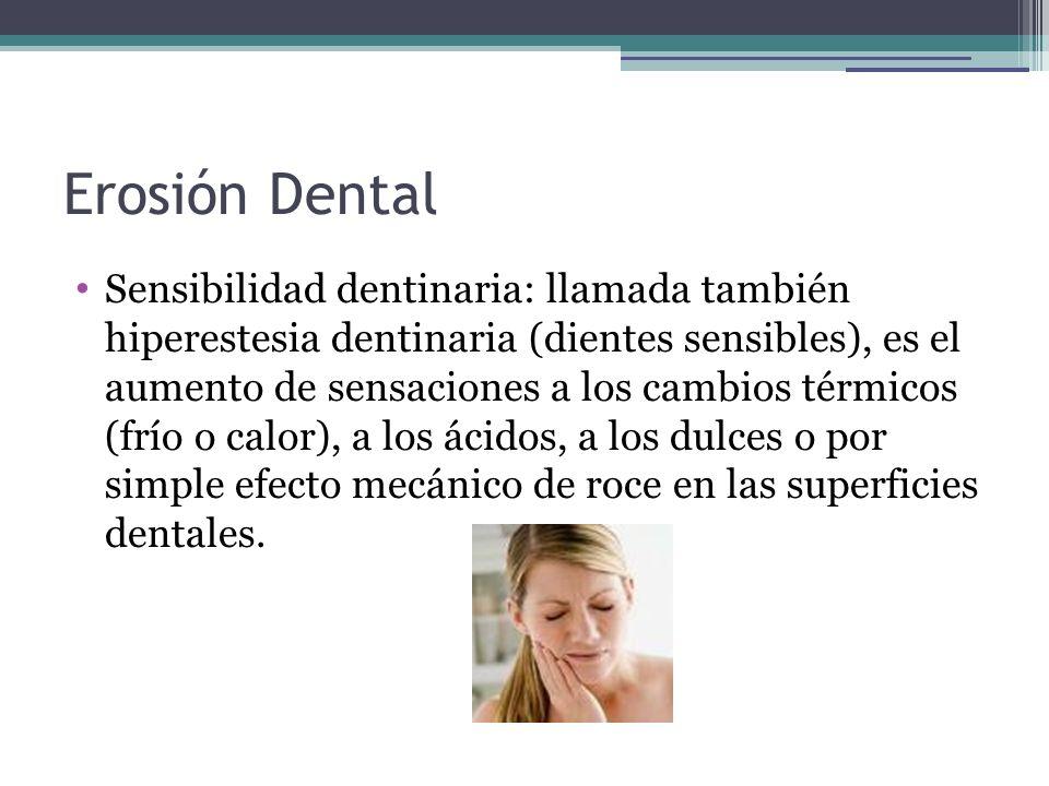 Sensibilidad dentinaria: llamada también hiperestesia dentinaria (dientes sensibles), es el aumento de sensaciones a los cambios térmicos (frío o calo