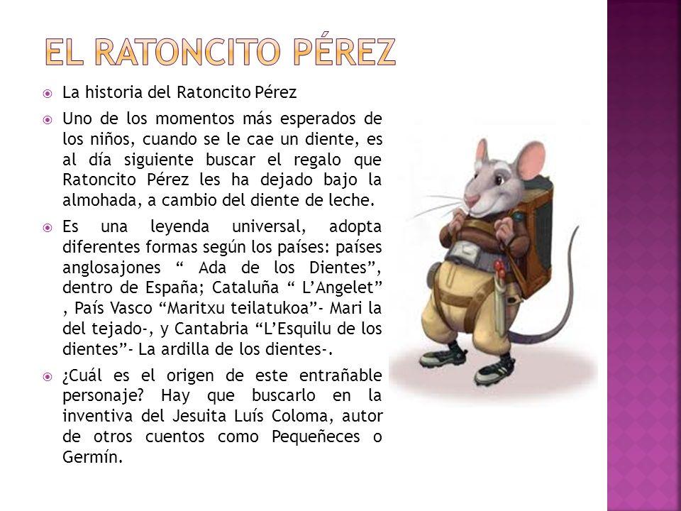 La historia del Ratoncito Pérez Uno de los momentos más esperados de los niños, cuando se le cae un diente, es al día siguiente buscar el regalo que R