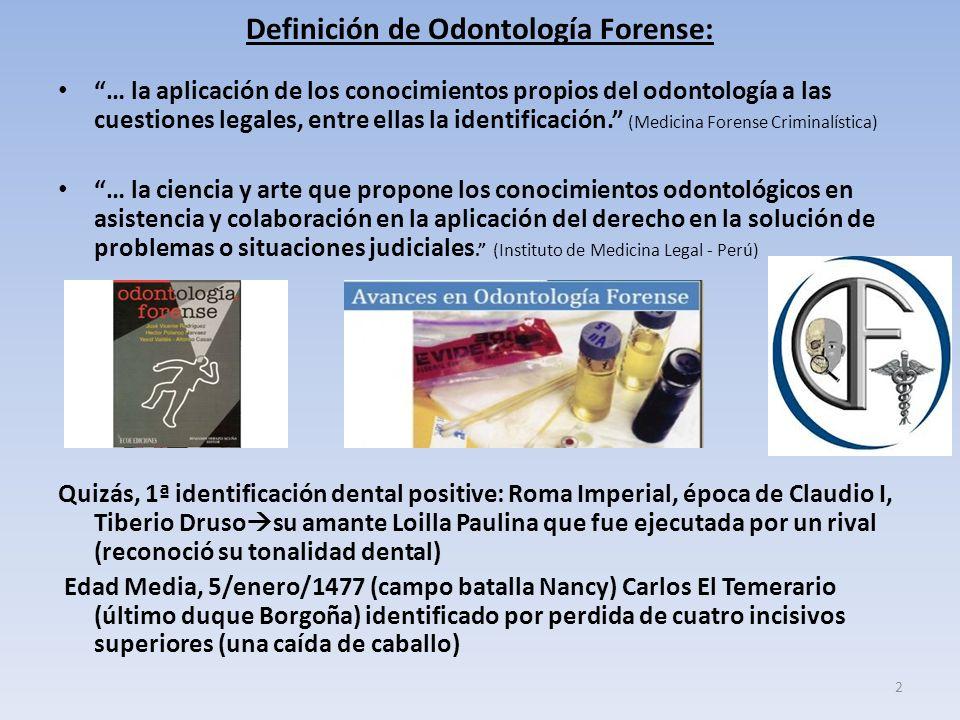 Definición de Odontología Forense: … la aplicación de los conocimientos propios del odontología a las cuestiones legales, entre ellas la identificación.