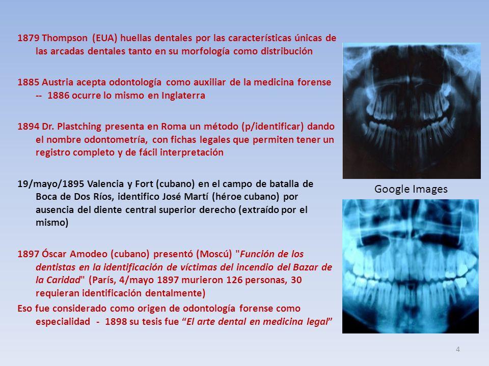 1879 Thompson (EUA) huellas dentales por las características únicas de las arcadas dentales tanto en su morfología como distribución 1885 Austria acepta odontología como auxiliar de la medicina forense -- 1886 ocurre lo mismo en Inglaterra 1894 Dr.