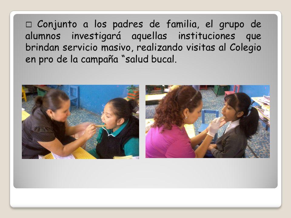 Conjunto a los padres de familia, el grupo de alumnos investigará aquellas instituciones que brindan servicio masivo, realizando visitas al Colegio en