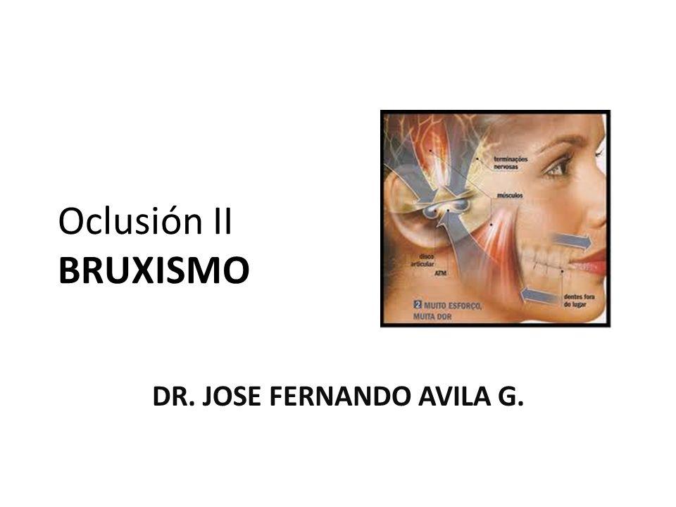 Oclusión II BRUXISMO DR. JOSE FERNANDO AVILA G.