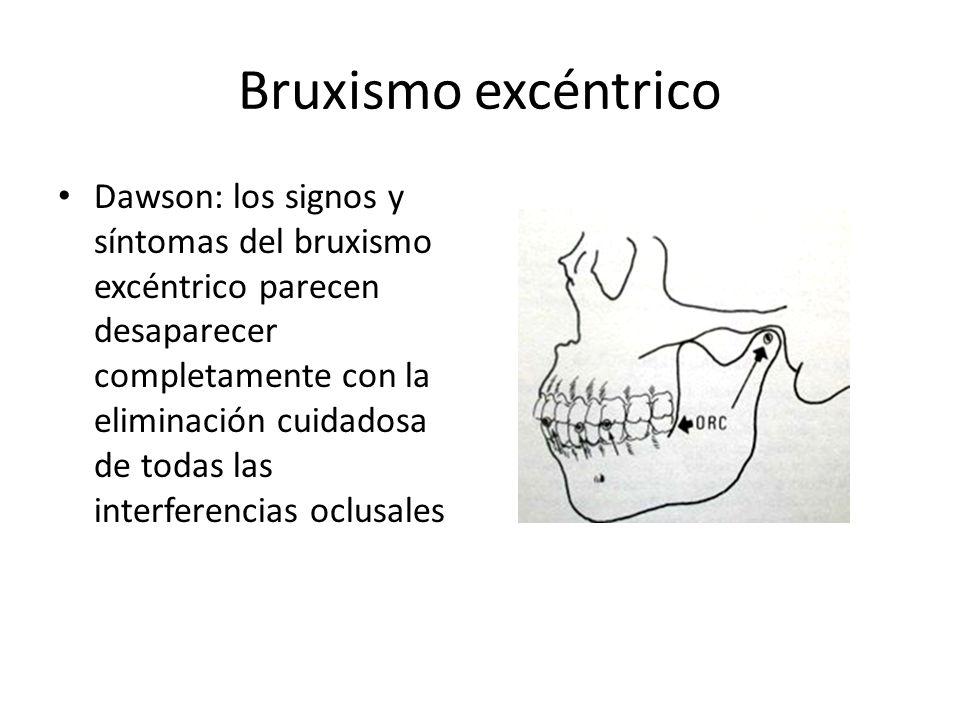 Bruxismo excéntrico Dawson: los signos y síntomas del bruxismo excéntrico parecen desaparecer completamente con la eliminación cuidadosa de todas las interferencias oclusales