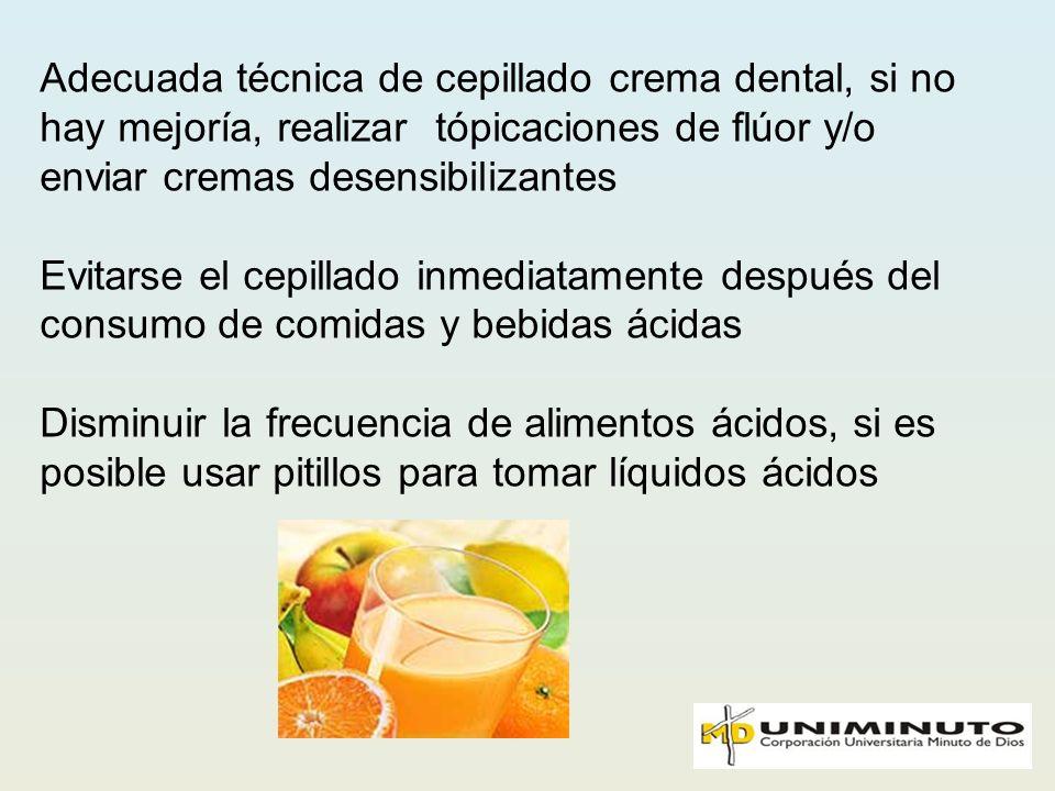 Adecuada técnica de cepillado crema dental, si no hay mejoría, realizar tópicaciones de flúor y/o enviar cremas desensibilizantes Evitarse el cepillad