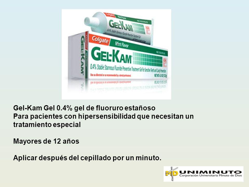 Gel-Kam Gel 0.4% gel de fluoruro estañoso Para pacientes con hipersensibilidad que necesitan un tratamiento especial Mayores de 12 años Aplicar despué