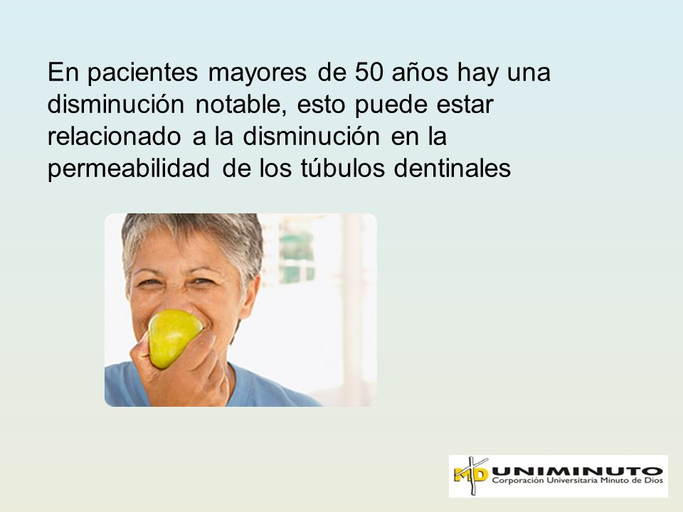En pacientes mayores de 50 años hay una disminución notable, esto puede estar relacionado a la disminución en la permeabilidad de los túbulos dentinal
