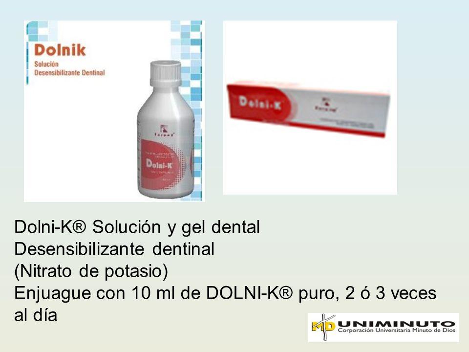 Dolni-K® Solución y gel dental Desensibilizante dentinal (Nitrato de potasio) Enjuague con 10 ml de DOLNI-K® puro, 2 ó 3 veces al día