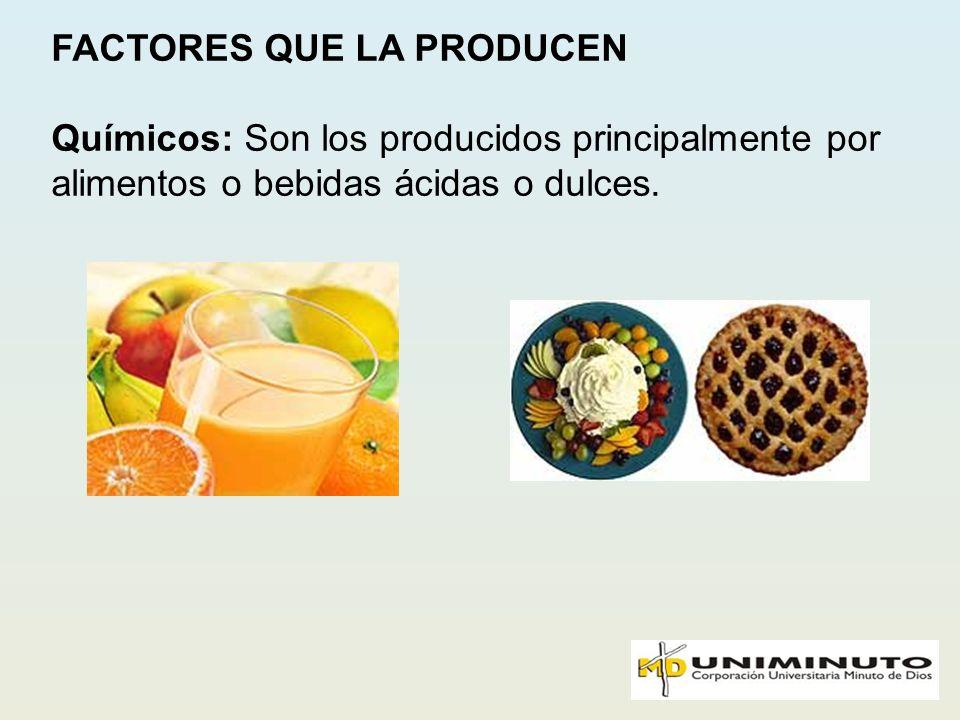 FACTORES QUE LA PRODUCEN Químicos: Son los producidos principalmente por alimentos o bebidas ácidas o dulces.