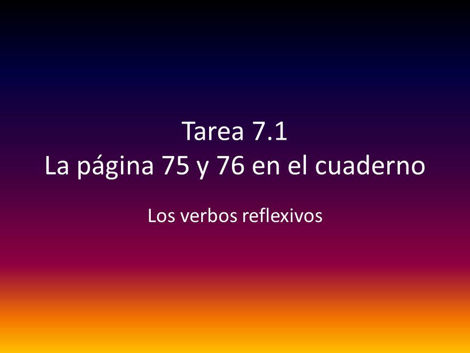 Tarea 7.1 La página 75 y 76 en el cuaderno Los verbos reflexivos