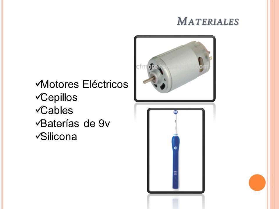M ATERIALES Motores Eléctricos Cepillos Cables Baterías de 9v Silicona