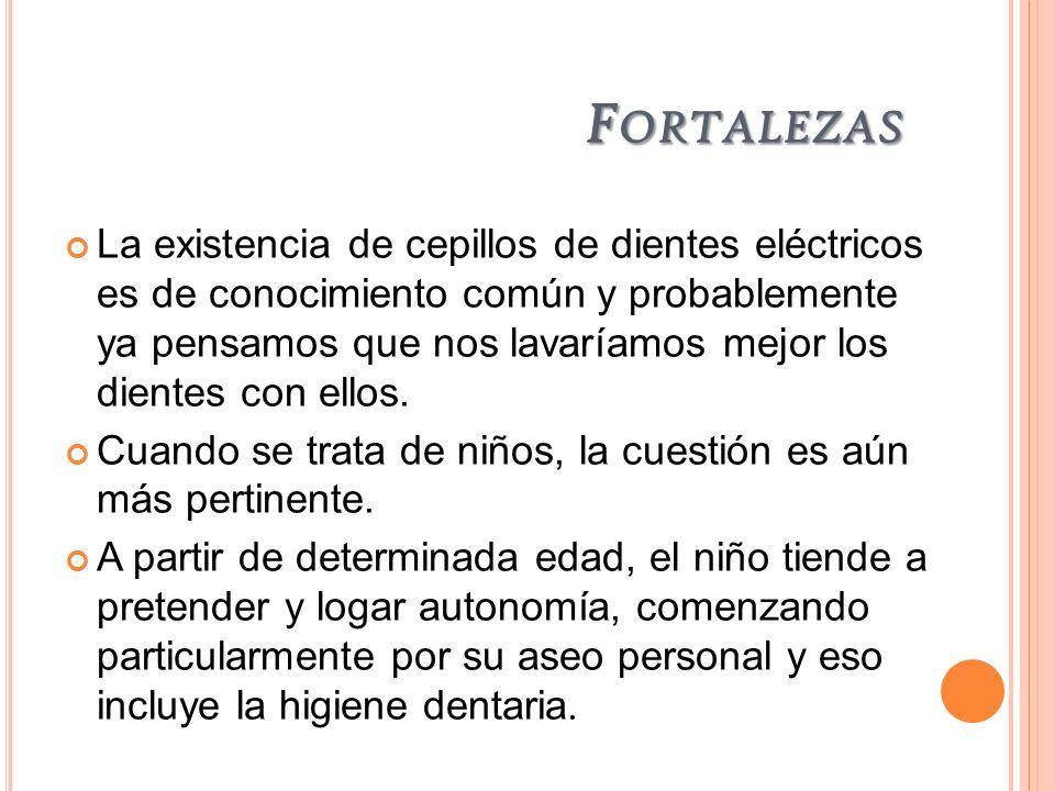 F ORTALEZAS La existencia de cepillos de dientes eléctricos es de conocimiento común y probablemente ya pensamos que nos lavaríamos mejor los dientes