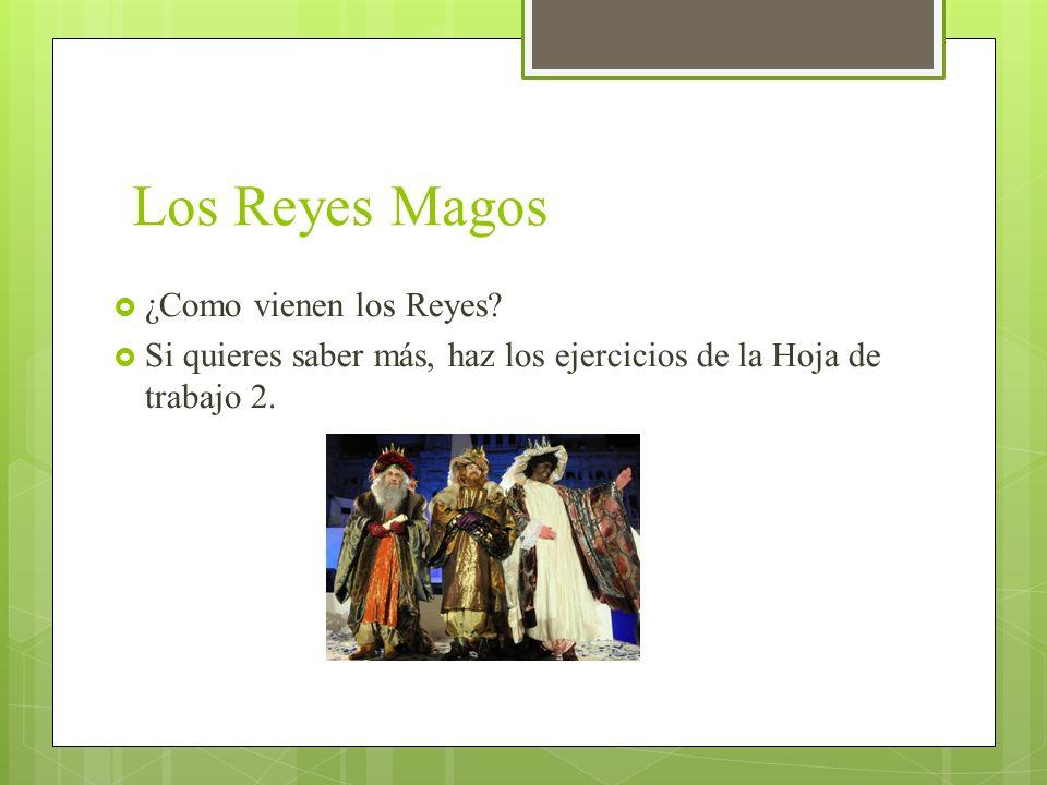 Los Reyes Magos ¿Como vienen los Reyes? Si quieres saber más, haz los ejercicios de la Hoja de trabajo 2.