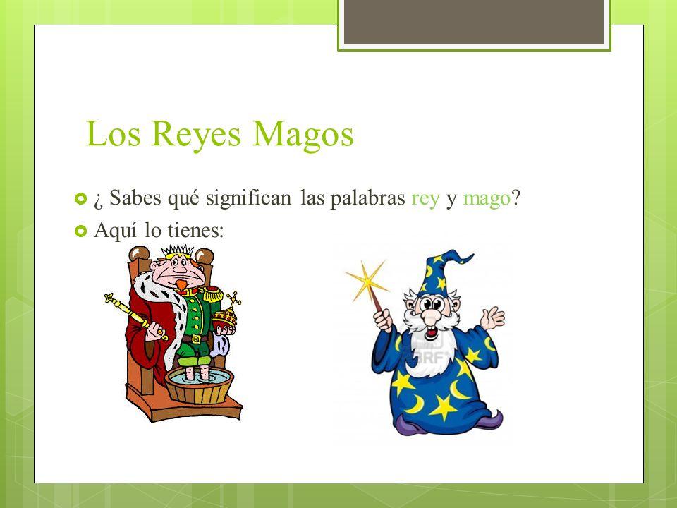 Los Reyes Magos ¿ Sabes qué significan las palabras rey y mago? Aquí lo tienes:
