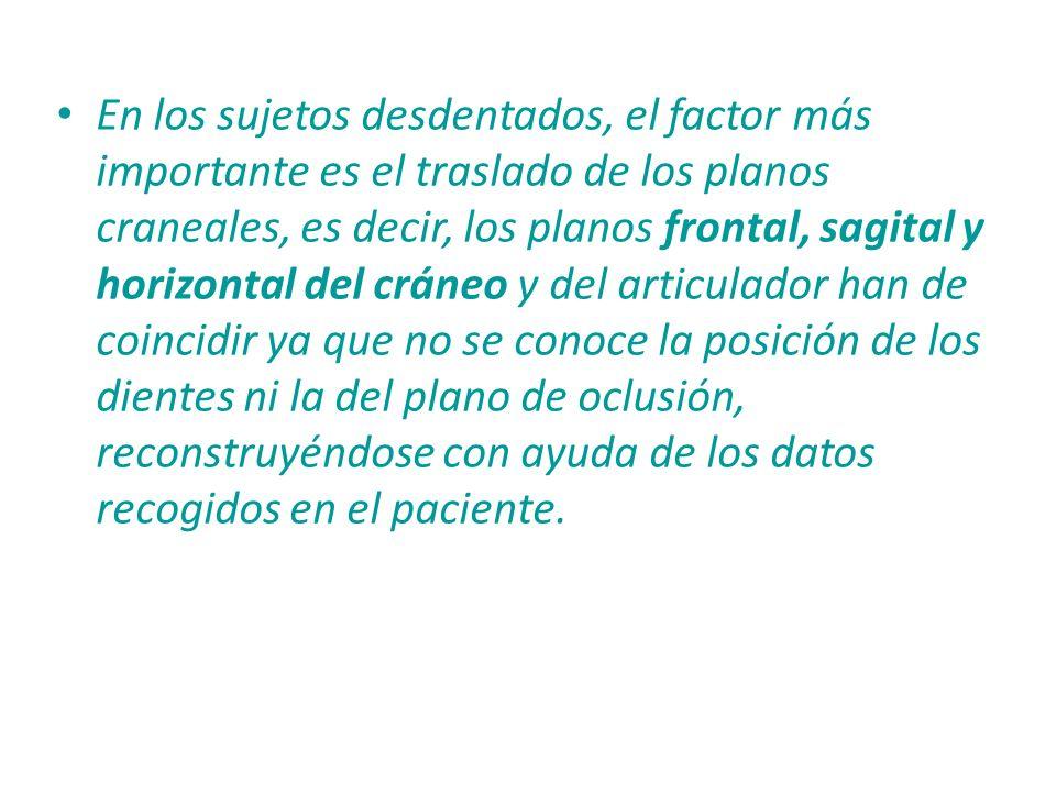 En los sujetos desdentados, el factor más importante es el traslado de los planos craneales, es decir, los planos frontal, sagital y horizontal del cr