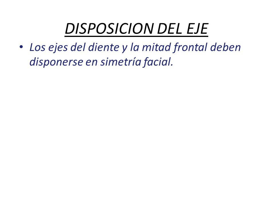 DISPOSICION DEL EJE Los ejes del diente y la mitad frontal deben disponerse en simetría facial.