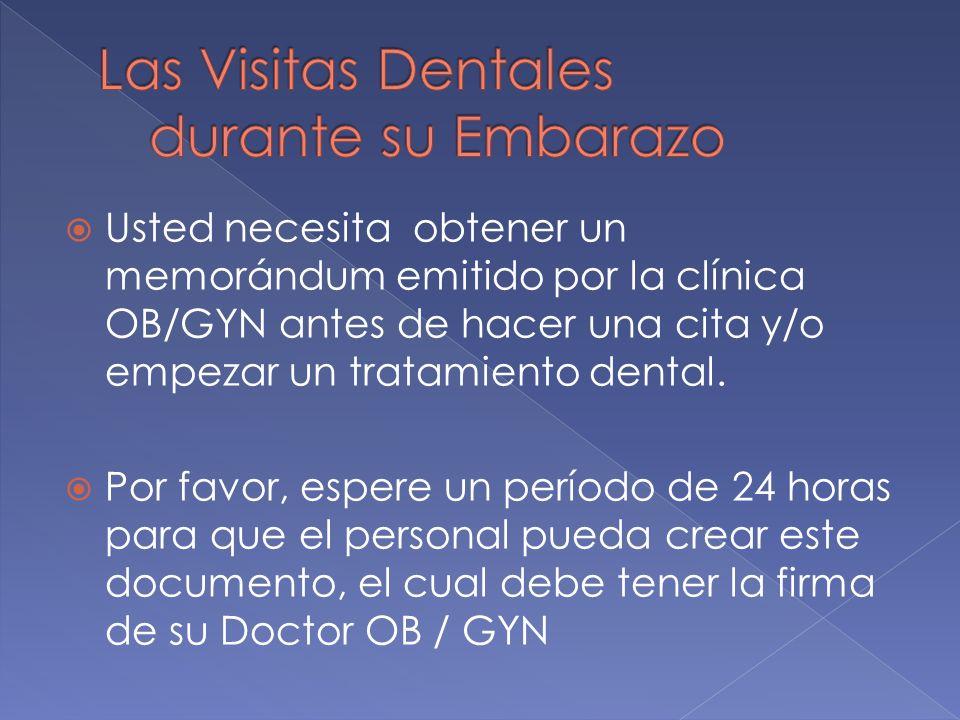 Usted necesita obtener un memorándum emitido por la clínica OB/GYN antes de hacer una cita y/o empezar un tratamiento dental. Por favor, espere un per