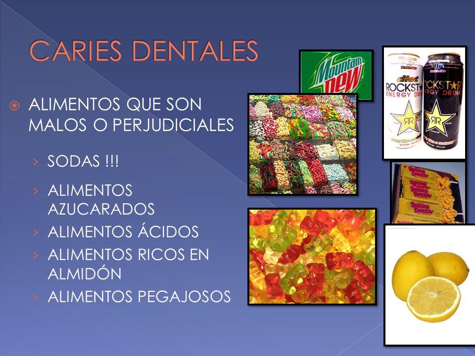 ALIMENTOS QUE SON MALOS O PERJUDICIALES SODAS !!! ALIMENTOS AZUCARADOS ALIMENTOS ÁCIDOS ALIMENTOS RICOS EN ALMIDÓN ALIMENTOS PEGAJOSOS