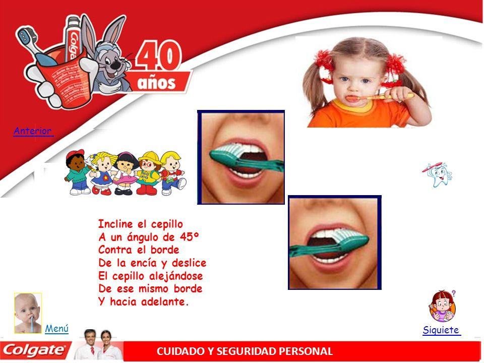 Cepille suavemente el exterior e interior y la superficie De masticación de cada diente Con movimientos cortos Hacia atrás.