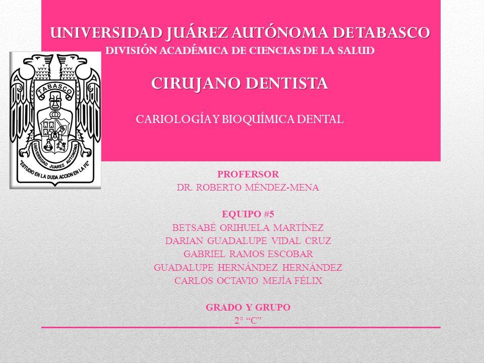 UNIVERSIDAD JUÁREZ AUTÓNOMA DE TABASCO CIRUJANO DENTISTA UNIVERSIDAD JUÁREZ AUTÓNOMA DE TABASCO DIVISIÓN ACADÉMICA DE CIENCIAS DE LA SALUD CIRUJANO DE