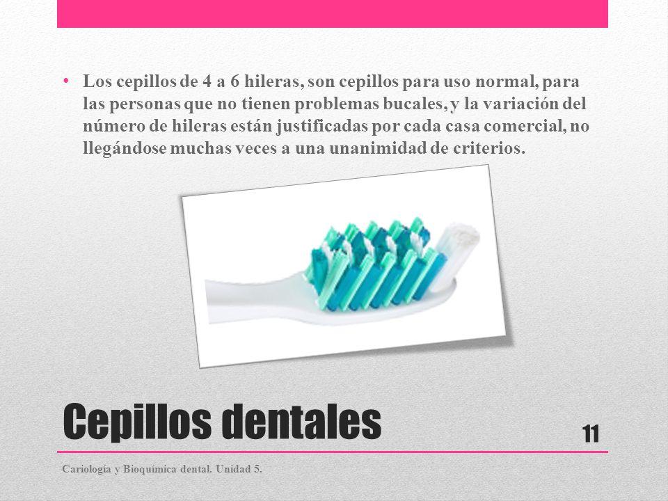 Cepillos dentales Los cepillos de 4 a 6 hileras, son cepillos para uso normal, para las personas que no tienen problemas bucales, y la variación del n