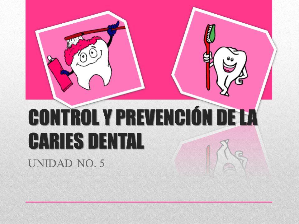 UNIDAD NO. 5 CONTROL Y PREVENCIÓN DE LA CARIES DENTAL