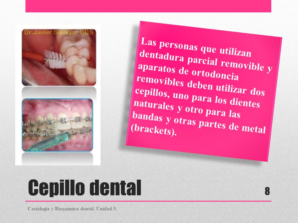 Cepillo dental Las personas que utilizan dentadura parcial removible y aparatos de ortodoncia removibles deben utilizar dos cepillos, uno para los die